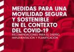 """""""Medidas para una movilidad segura y sostenible en el contexto del Covid-19""""  Recomendaciones para el diseño, implementación y planificación"""